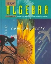 HRW Algebra: Explore, Communicate, Apply - Integrating Mathematics, Technology, Explorations, Applications, Assessment