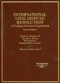International Civil Dispute Resolution (American Casebook Series)