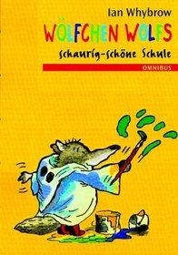 W�lfchen Wolfs schaurig-sch�ne Schule. ( Ab 8 J.).