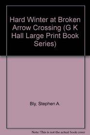 Hard Winter at Broken Arrow Crossing (G.K. Hall Large Print Book)