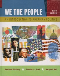 We the People: An Introduction to American Politics, Sixth Regular Edition
