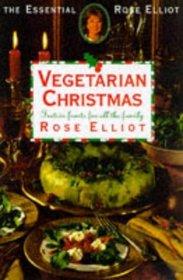 Rose Elliot's Vegetarian Christmas: Festive Feasts for All the Family (The Essential Rose Elliot)