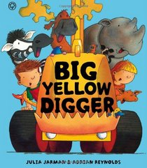 Big Yellow Digger. by Julia Jarman, Adrian Reynolds