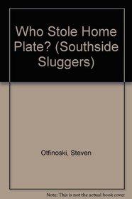 WHO STOLE HOME PLATE? (Southside Sluggers)