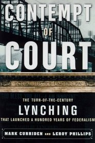 Contempt of Court: The Turn Of-The-Century Lynching That Launched 100 Years of Federalism