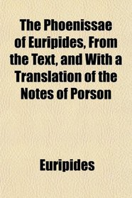 The Phoenissae of Euripides, From the Text, and With a Translation of the Notes of Porson