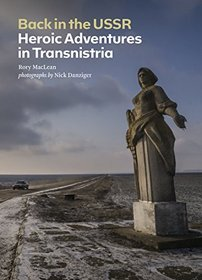 Back in the USSR: Heroic Adventures in Transnistria