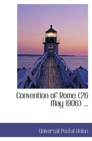 Convention of Rome (26 May 1906) ...