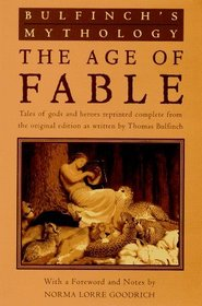 Bulfinch's Mythology: The Age of Fable (Meridian S.)