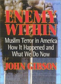 The Enemy Within: Muslim Terror in America How it Happened and What We Do Now