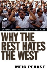 Why the Rest Hates the West: Understanding the Roots of Global Rage