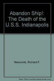 Abandon Ship! Death of the U.S.S. Indianapolis