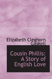 Cousin Phillis: A Story of English Love