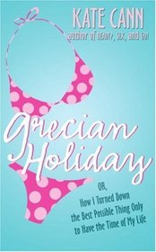 Grecian Holiday: Or, How I Turned Down the Best Possible Thing Only to Have the Time of My Life