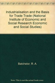 Industrialisation and the Basis for Trade Trade (National Institute of Economic and Social Research Economic and Social Studies)
