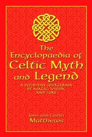 The Encyclopaedia of Celtic Myth and Legend : A Definitive Sourcebook of Magic, Vision, and Lore