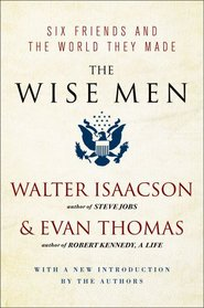 The Wise Men: Six Friends and the World They Made with a new introduction by the authors