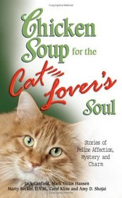 Chicken Soup for the Cat Lover's Soul : Stories of Feline Affection, Mystery and Charm (Chicken Soup for the Soul)
