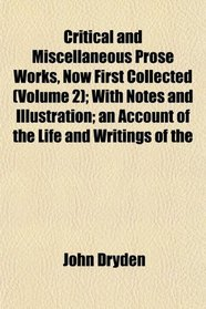 Critical and Miscellaneous Prose Works, Now First Collected (Volume 2); With Notes and Illustration; an Account of the Life and Writings of the