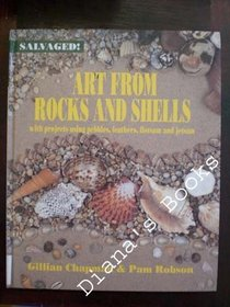 Art from Rocks and Shells: With Projects Using Pebbles, Feathers, Flotsam, and Jetsam (Salvaged)