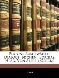Platons Ausgew�hlte Dialoge: Bdchen. Gorgias, Hrsg. Von Alfred Gercke (Greek Edition)