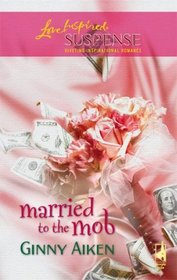 Married to the Mob (Mob, Bk 3) (Love Inspired Suspense, No 34)