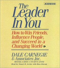 The Leader In You : How To Win Friends Influence People And Succeed In A Completely Changed World