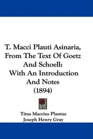T. Macci Plauti Asinaria, From The Text Of Goetz And Schoell: With An Introduction And Notes (1894)