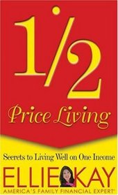 Half-Price Living: Secrets to Living Well on One Income