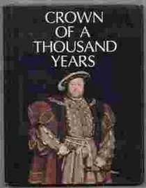 Crown of a Thousand Years : A Millennium of British History Presented As a Pageant of Kings and Queens