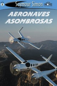 Aeronaves Asombrosas: Amazing Aircraft Spanish Edition See More Readers Level 2 (SeeMore Readers)