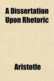 A Dissertation Upon Rhetoric