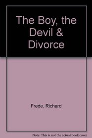 The BOY, THE DEVIL AND DIVORCE : THE BOY, THE DEVIL AND DIVORCE