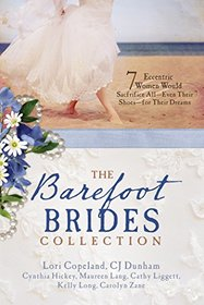 The Barefoot Brides Collection: 7 Eccentric Women Would Sacrifice All?Even Their Shoes?For Their Dreams