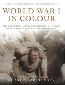 World War I in Colour: The Definitive Illustrated History with over 200 Remarkable Full Colour Photographs