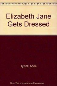 Elizabeth Jane Gets Dressed