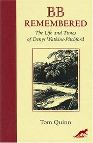 B B Remembered: The Life And Times of Denys Watkins-Pitchford