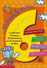 It's Super to Be Six! A Collection of Stories All About Being Six for Beginning Readers
