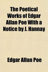 The Poetical Works of Edgar Allan Poe With a Notice by J. Hannay