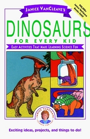 Janice VanCleave's Dinosaurs for Every Kid : Easy Activities that Make Learning Science Fun  (Science for Every Kid Series)