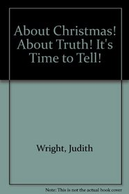 About Christmas! About Truth! It's Time to Tell!