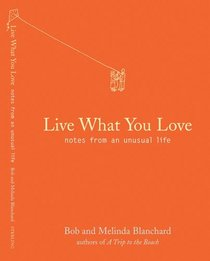 Live What You Love : Notes from an Unusual Life