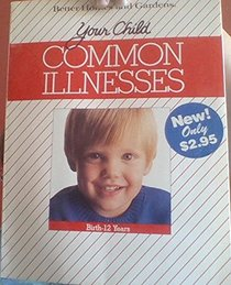 Better Homes and Gardens Your Child: Common Illnesses, Birth-12 Years