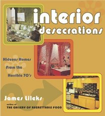 Interior Desecrations : Hideous Homes from the Horrible '70s