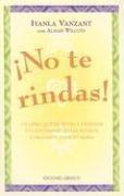 No Te Rindas!: Un Libro de Trabajo Sobre la Autoconcienciacion y la Autoafirmacion / Don't Give It Away! (Coleccion Libros Singulares)