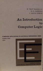 An Introduction to Computer Logic (Prentice-Hall Computer Applications in Electrical Engineering Series)