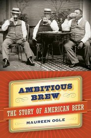 Ambitious Brew : The Story of American Beer