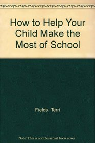 How to Help Your Child Make the Most of School
