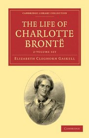 The Life of Charlotte Bront� 2 Volume Set (Cambridge Library Collection - Literary  Studies)