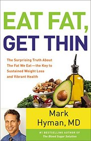 Eat Fat, Get Thin: The Surprising Truth About the Fat We Eat-- the Key to Sustained Weight Loss and Vibrant Health, Library Edition